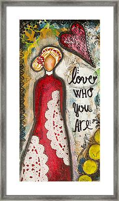 Love Who You Are Inspirational Mixed Media Folk Art Framed Print