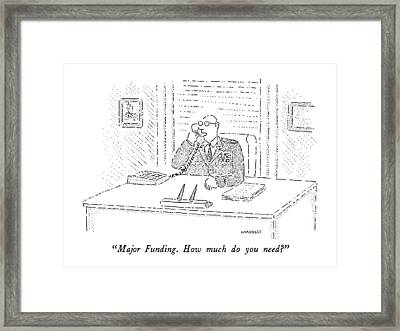 Major Funding.  How Much Do You Need? Framed Print by Robert Mankoff