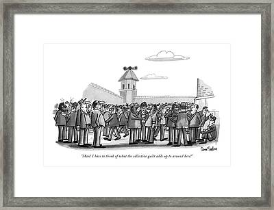 Man! I Hate To Think Of What The Collective Guilt Framed Print by Dana Fradon