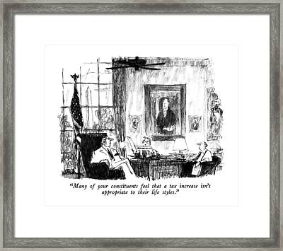 Many Of Your Constituents Feel That A Tax Framed Print