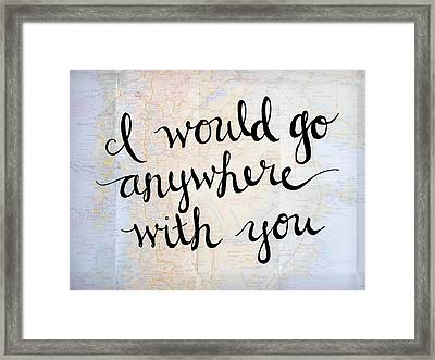 Map Art - I Would Go Anywhere With You Framed Print