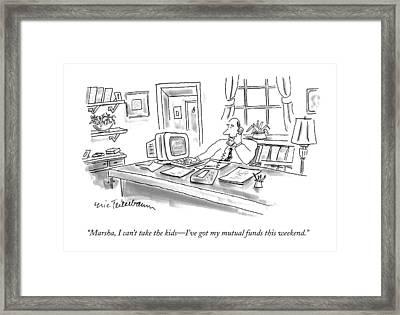 Marsha, I Can't Take The Kids - I've Got Framed Print