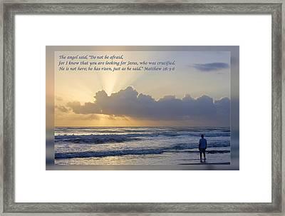 Matthew 28 5-6 Framed Print by Dawn Currie