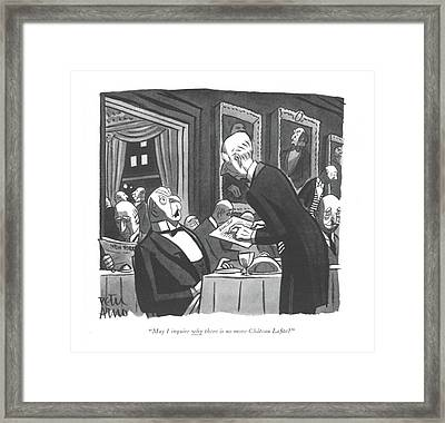 May I Inquire Why There Is No More Ch�teau La?te? Framed Print by Peter Arno