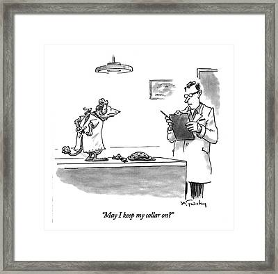 May I Keep My Collar On? Framed Print