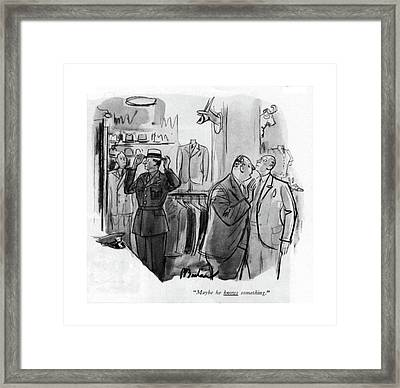 Maybe He Knows Something Framed Print