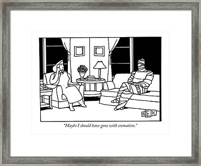Maybe I Should Have Gone With Cremation Framed Print