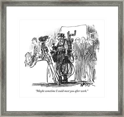 Maybe Sometime I Could Meet You After Work Framed Print by Robert Weber