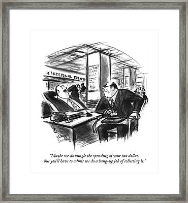 Maybe We Do Bungle The Spending Of Your Tax Framed Print by Jr., Whitney Darrow