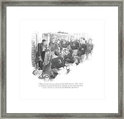 Men, I Want You To Go Back On That ?eld And Win Framed Print
