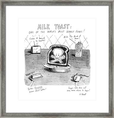 Milk Toast One Of The World's Most Deadly Foods! Framed Print by Roz Chast