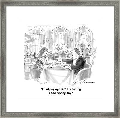 Mind Paying This?  I'm Having A Bad Money Day Framed Print by Bernard Schoenbaum