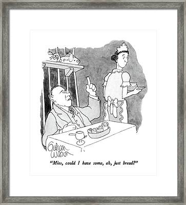 Miss, Could I Have Some, Ah, Just Bread? Framed Print