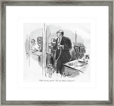Miss Lewis, Quick! Get Me Dial-a-prayer! Framed Print