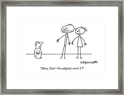 Mom, Dad - I'm Adopted, Aren't I? Framed Print by Charles Barsotti