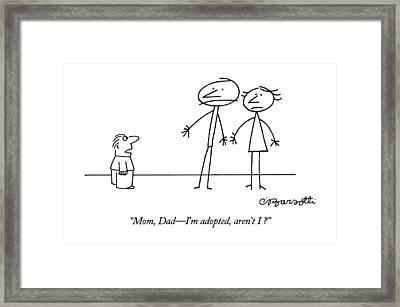 Mom, Dad - I'm Adopted, Aren't I? Framed Print