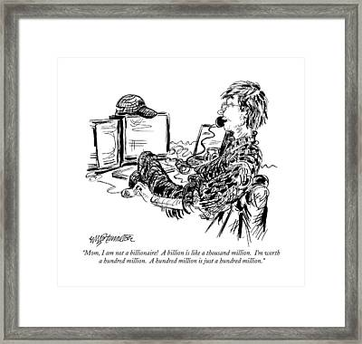 Mom, I Am Not A Billionaire!  A Billion Is Like Framed Print by William Hamilton
