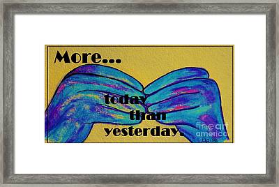More Today Than Yesterday - American Sign Language Framed Print by Eloise Schneider