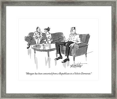 Morgan Has Been Converted From A Republican Framed Print by Mischa Richter