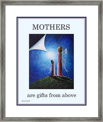 Mother's Are Gifts From Above By Shawna Erback Framed Print by Shawna Erback