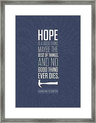 Hope Is A Good Thing Maybe The Best Of Things Inspirational Quotes Poster Framed Print by Lab No 4 - The Quotography Department