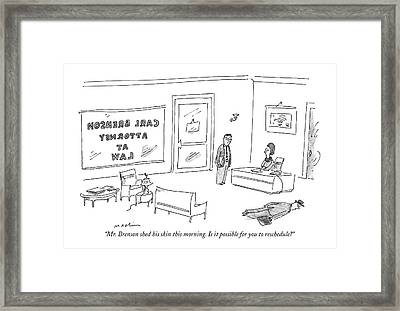 Mr. Brenson Shed His Skin This Morning Framed Print