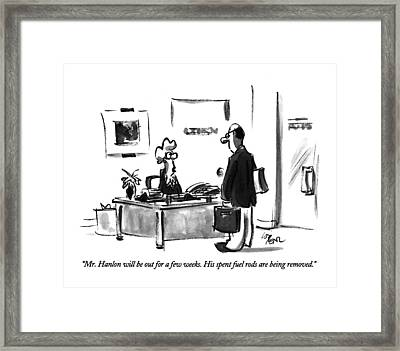 Mr. Hanlon Will Be Out For A Few Weeks Framed Print