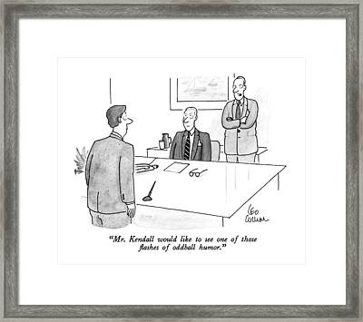 Mr. Kendall Would Like To See One Of Those Framed Print by Leo Cullum