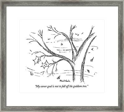 My Career Goal Is Not To Fall Off The Goddam Tree Framed Print