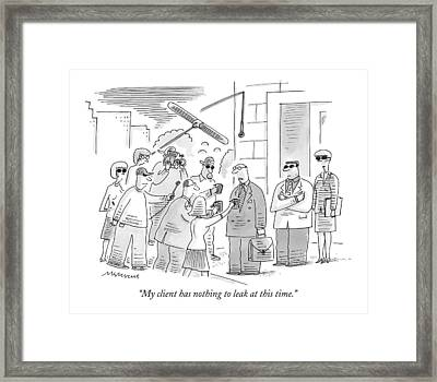 My Client Has Nothing To Leak At This Time Framed Print by Mick Stevens