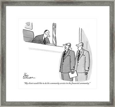 My Client Would Like To Do His Community Service Framed Print by Leo Cullum
