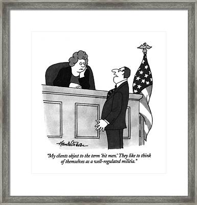 My Clients Object To The Term 'hit Men.' Framed Print by J.B. Handelsman