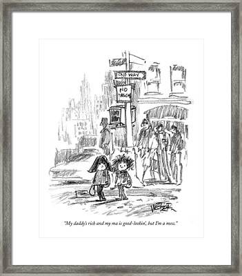 My Daddy's Rich And My Ma Is Good-lookin' Framed Print by Robert Weber