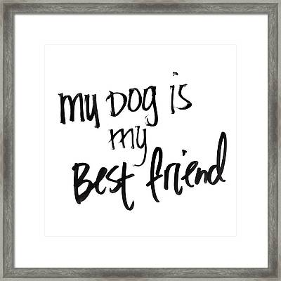 My Dog Is My Best Friend Framed Print