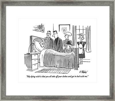My Dying Wish Is That You All Take Framed Print