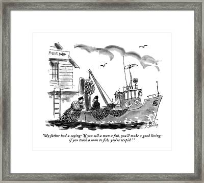 My Father Had A Saying: 'if You Sell A Man A Fish Framed Print by Donald Reilly