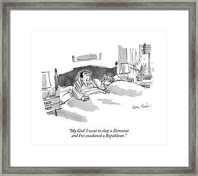 My God! I Went To Sleep A Democrat And I've Framed Print by Dana Fradon