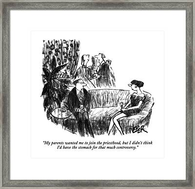 My Parents Wanted Me To Join The Priesthood Framed Print