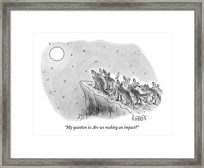 My Question Is: Are We Making An Impact? Framed Print