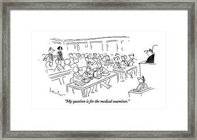 My Question Is For The Medical Examiner Framed Print by Arnie Levin