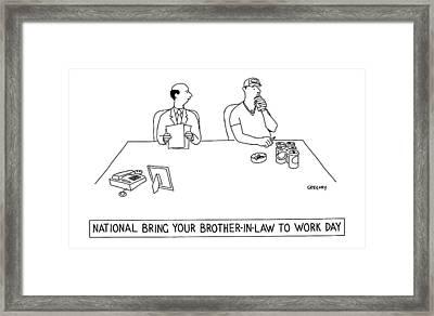 'national Bring Your Brother-in-law To Work Day' Framed Print by Alex Gregory