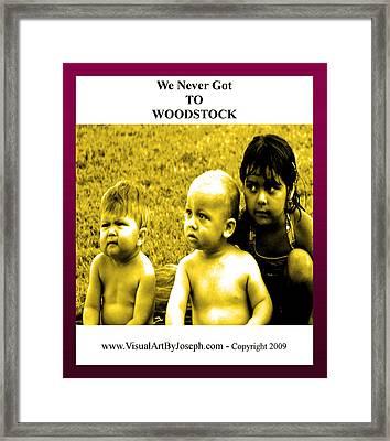Never Got 2 Woodstock Framed Print