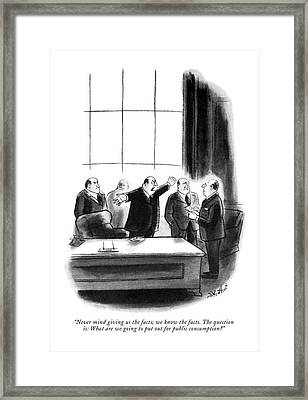 Never Mind Giving Us The Facts Framed Print