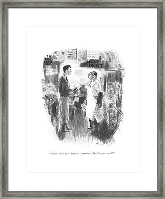 Never Mind Your Previous Experience. How's Framed Print by Garrett Price