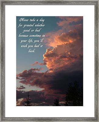 Never Take A Day For Granted Framed Print
