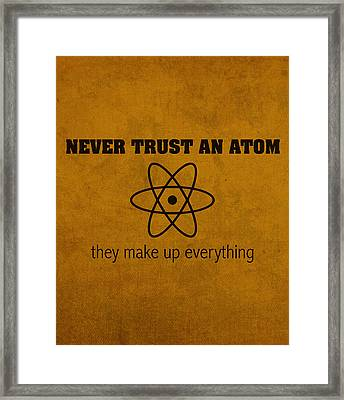 Never Trust An Atom They Make Up Everything Humor Art Framed Print
