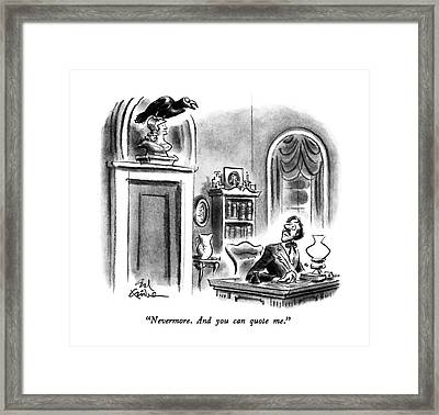 Nevermore.  And You Can Quote Me Framed Print by Ed Fisher