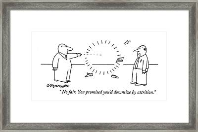 No Fair. You Promised You'd Downsize By Attrition Framed Print