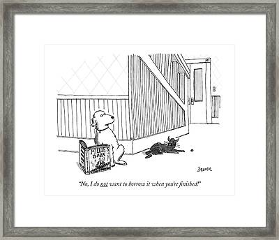 No, I Do Not Want To Borrow It When You're Framed Print by Jack Ziegler