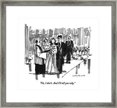 No, I Don't.  And I'll Tell You Why Framed Print by Michael Crawford